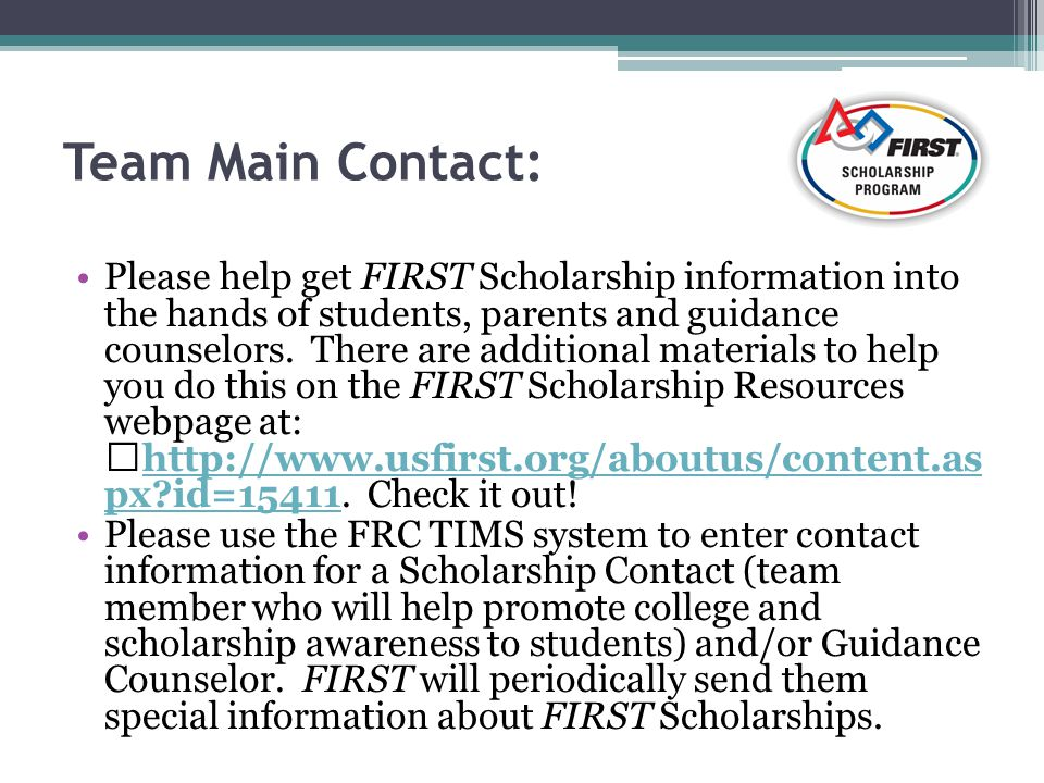 Team Main Contact: Please help get FIRST Scholarship information into the hands of students, parents and guidance counselors.