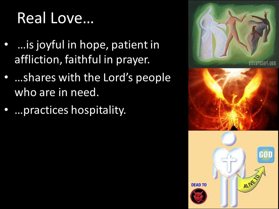 Real Love… …blesses those when persecuted; blesses and does not curse.
