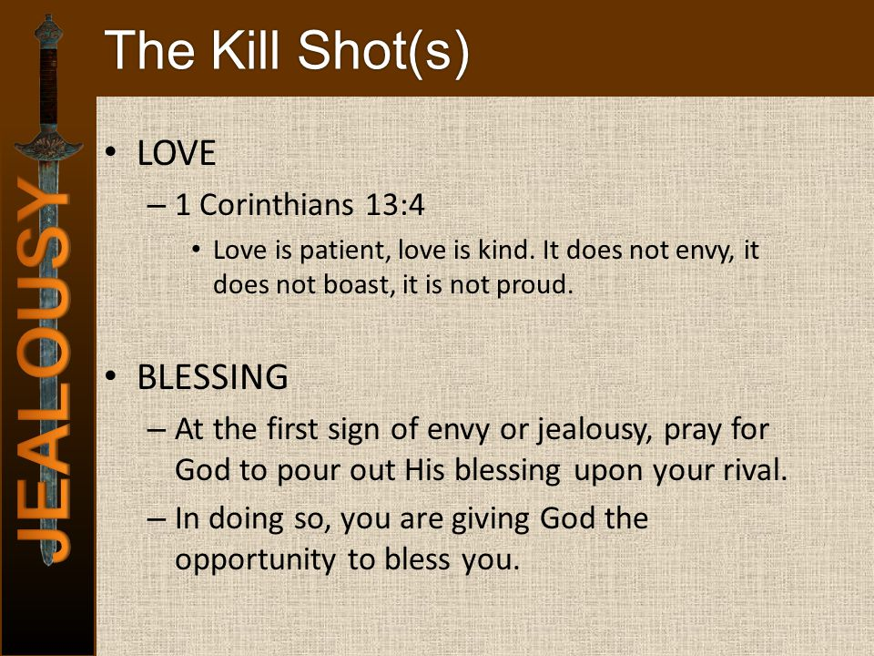 The Kill Shot(s) LOVE – 1 Corinthians 13:4 Love is patient, love is kind. It does not envy, it does not boast, it is not proud. BLESSING – At the firs