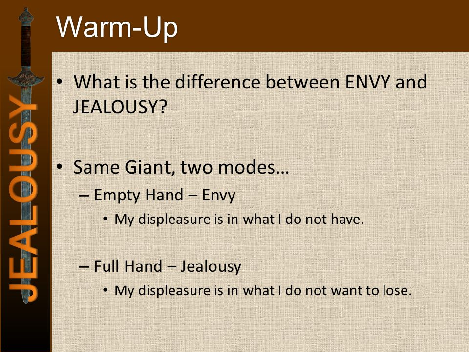 Warm-Up What is the difference between ENVY and JEALOUSY.