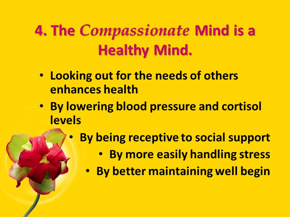 4. The Compassionate Mind is a Healthy Mind.