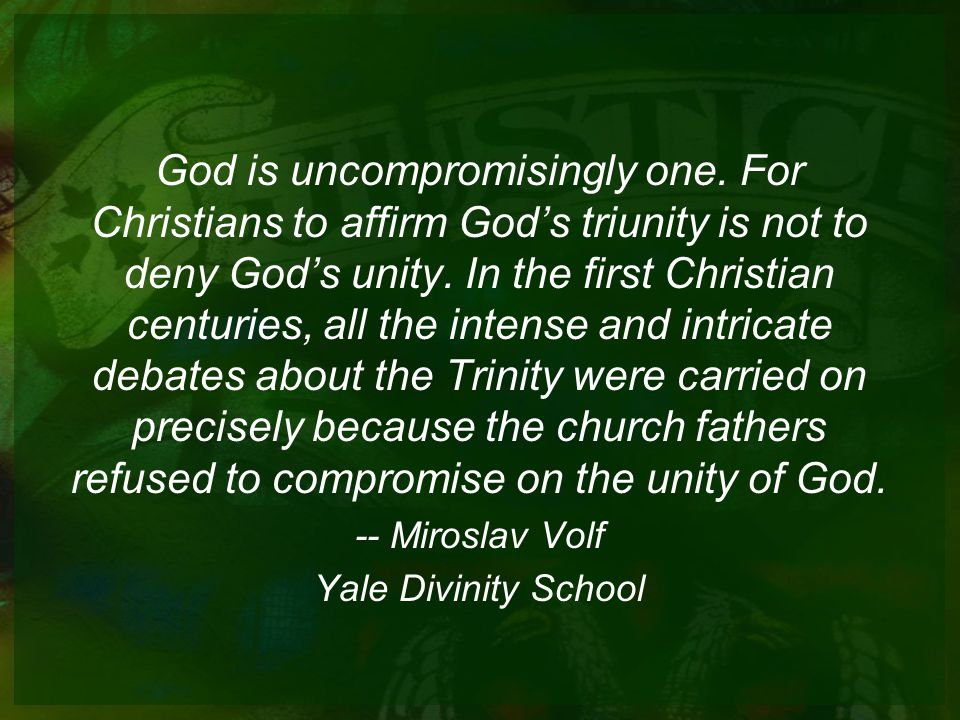 God is uncompromisingly one.For Christians to affirm Gods triunity is not to deny Gods unity.