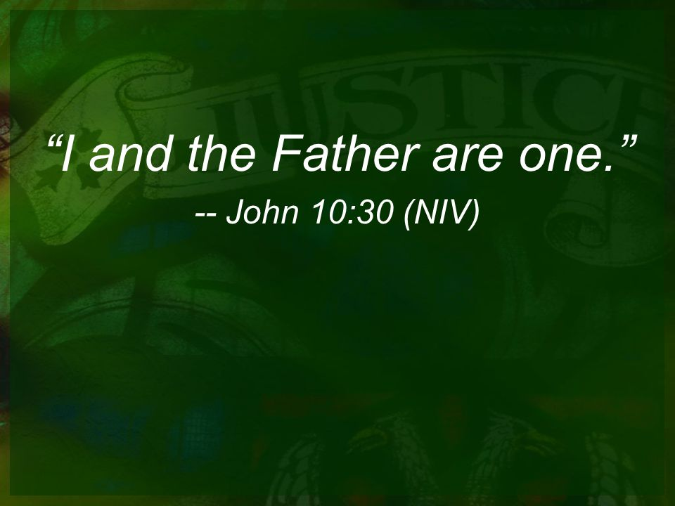 I and the Father are one. -- John 10:30 (NIV)