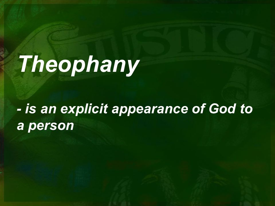 Theophany - is an explicit appearance of God to a person