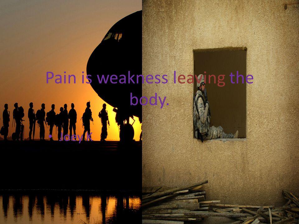 Pain is weakness leaving the body. Joey K