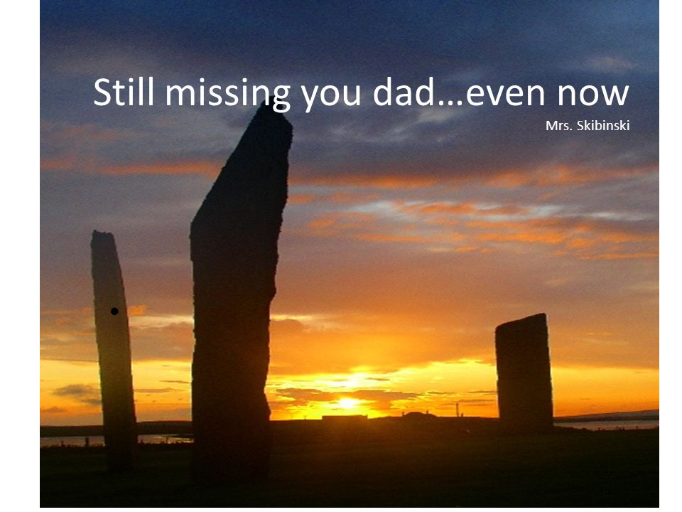 Still missing you dad…even now Mrs. Skibinski