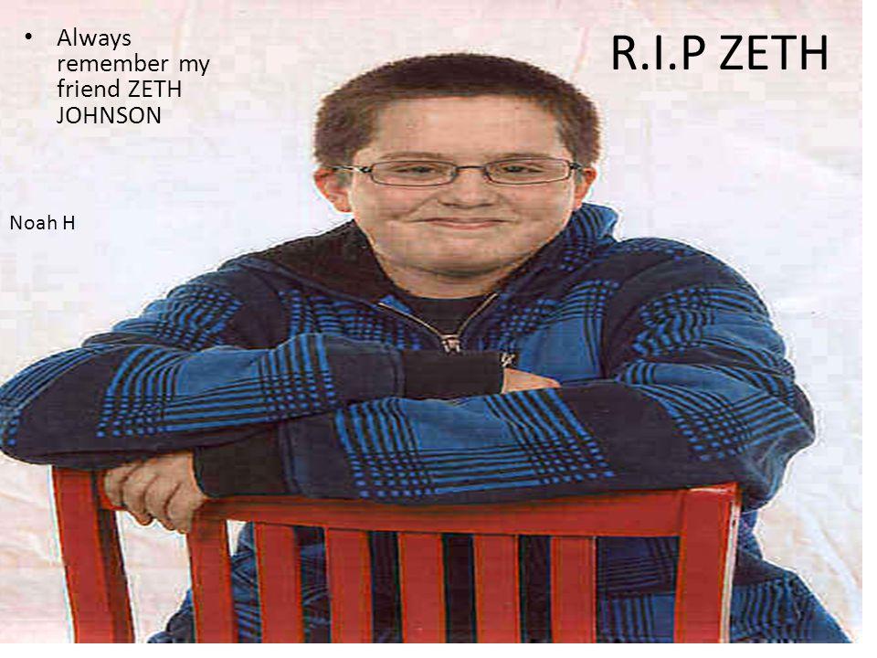 R.I.P ZETH Always remember my friend ZETH JOHNSON Noah H
