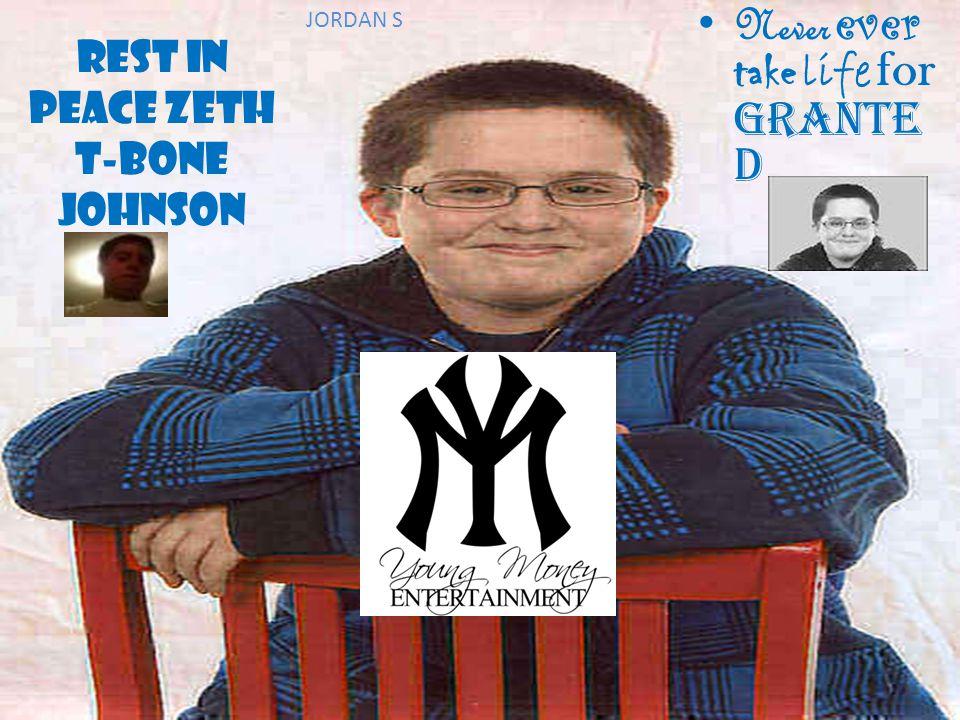 Rest in peace Zeth t-bone Johnson Never ever take life for grante d JORDAN S