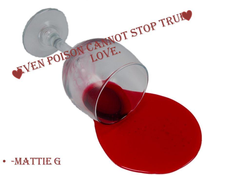 Even Poison cannot stop true love. -Mattie G