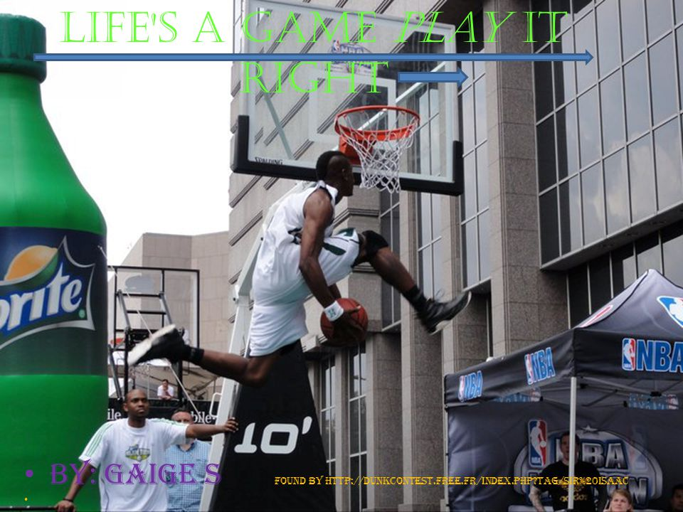 Life s a game play it right By: Gaige S found by http://dunkcontest.free.fr/index.php?tag/Sir%20Isaac