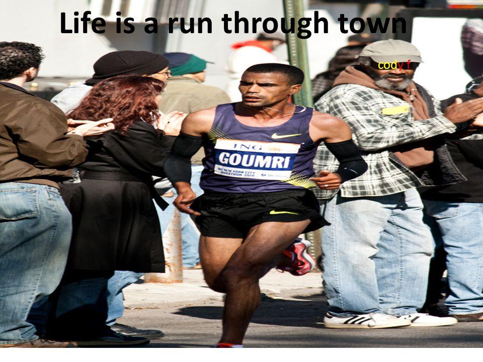 Life is a run through town cody f \