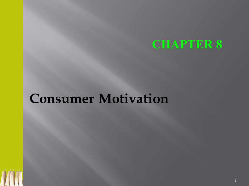 1 Consumer Motivation CHAPTER 8