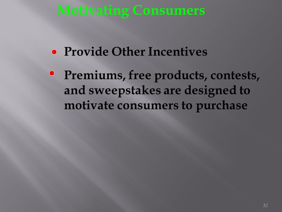 32 Motivating Consumers Provide Other Incentives Premiums, free products, contests, and sweepstakes are designed to motivate consumers to purchase