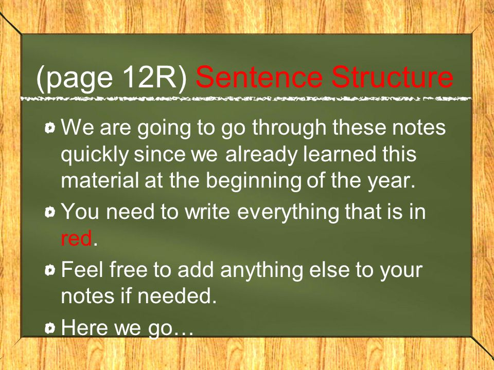 (page 12R) Sentence Structure We are going to go through these notes quickly since we already learned this material at the beginning of the year. You