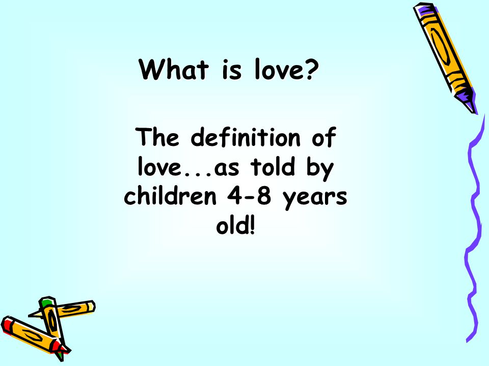 What is love? The definition of love...as told by children 4-8 years old!