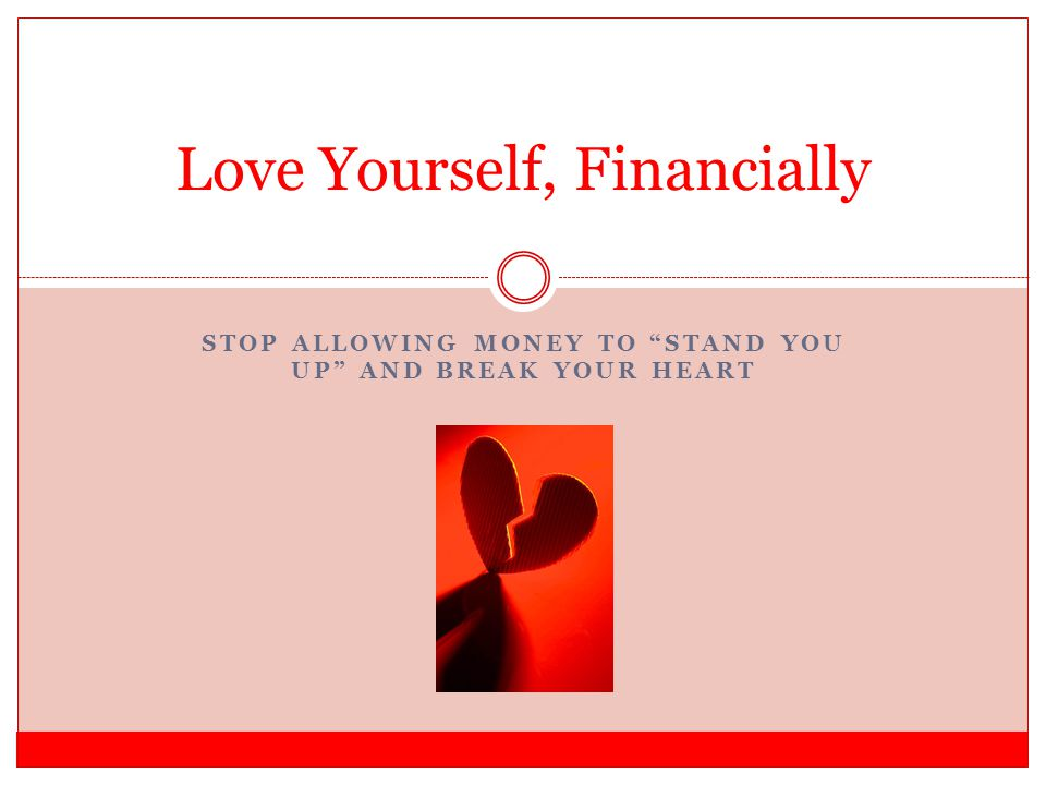 STOP ALLOWING MONEY TO STAND YOU UP AND BREAK YOUR HEART Love Yourself, Financially