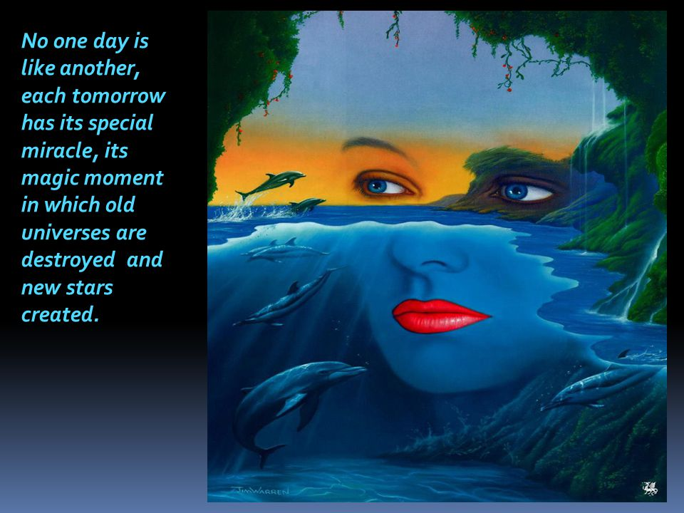 In order to live fully, it is necessary to be in constant movement, only then can each day be different from the last.