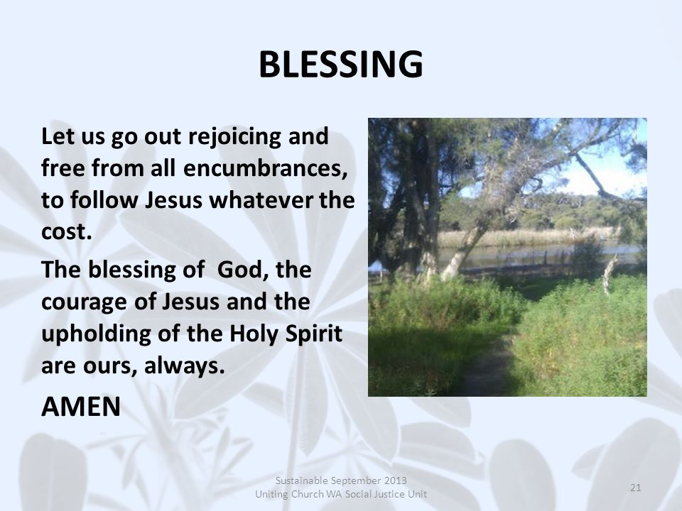 BLESSING Let us go out rejoicing and free from all encumbrances, to follow Jesus whatever the cost.
