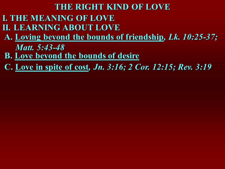 THE RIGHT KIND OF LOVE I. THE MEANING OF LOVE II.