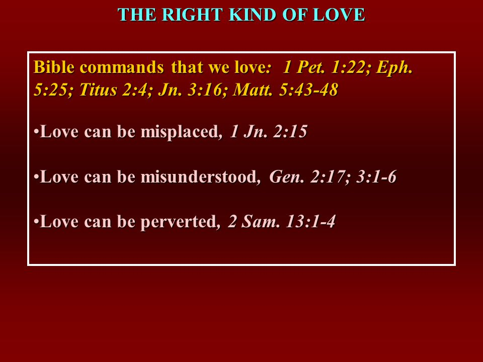 THE RIGHT KIND OF LOVE I.THE MEANING OF LOVE Greek words for love: 1.