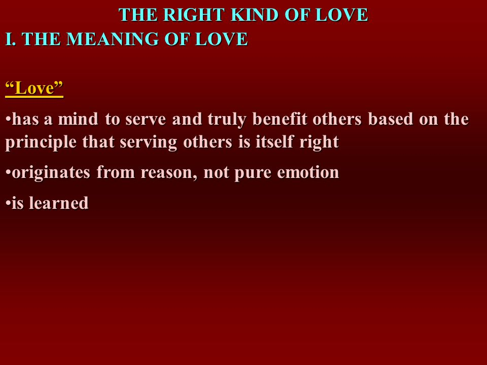 THE RIGHT KIND OF LOVE I.THE MEANING OF LOVE II. LEARNING ABOUT LOVE A.