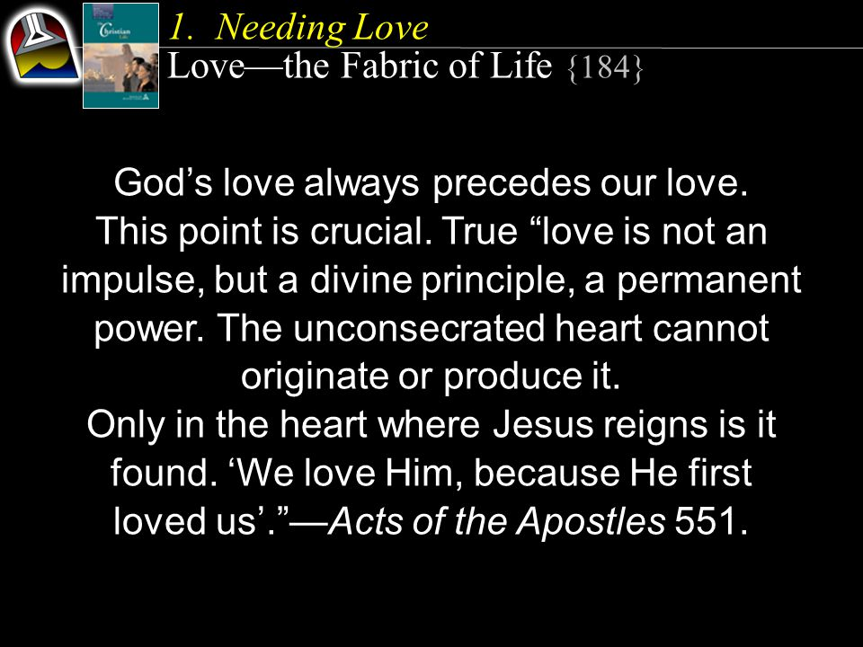 1.Needing Love Lovethe Fabric of Life {184} Gods love always precedes our love.