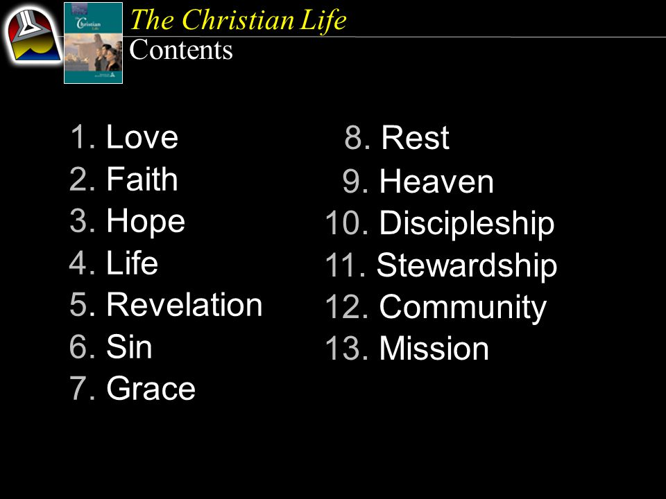 The Christian Life Contents 1. Love 2. Faith 3. Hope 4.