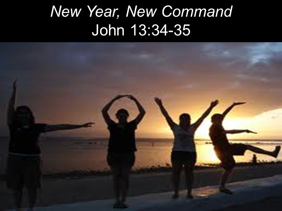 New Year, New Command John 13:34-35