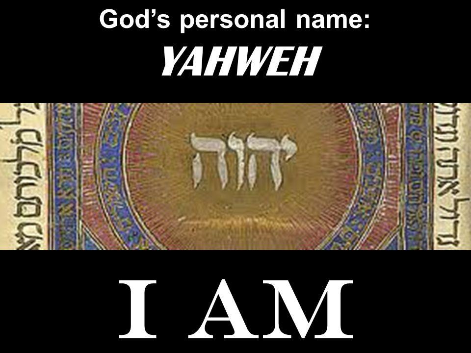 Gods personal name: YAHWEH I AM