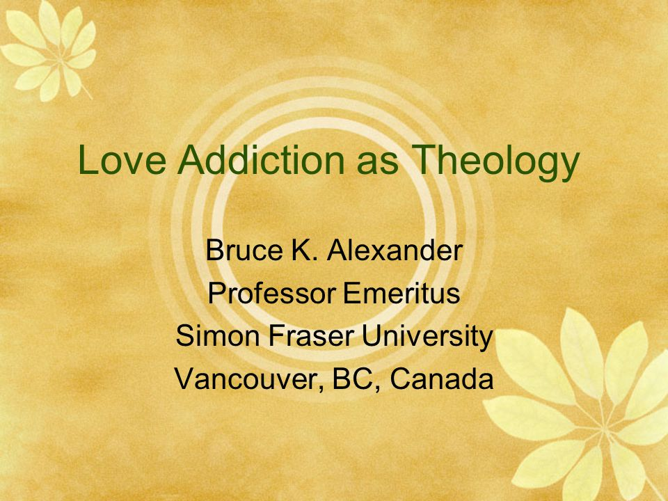 Love Addiction as Theology Bruce K.