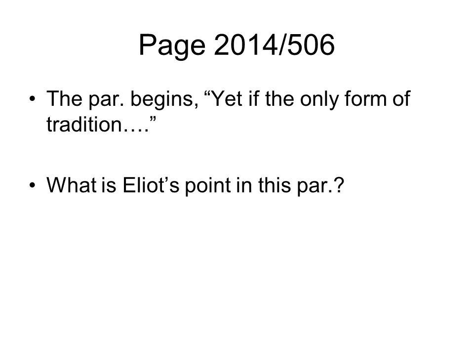 Page 2014/506 The par. begins, Yet if the only form of tradition…. What is Eliots point in this par.?