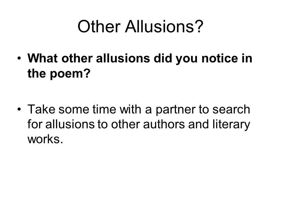 Other Allusions? What other allusions did you notice in the poem? Take some time with a partner to search for allusions to other authors and literary