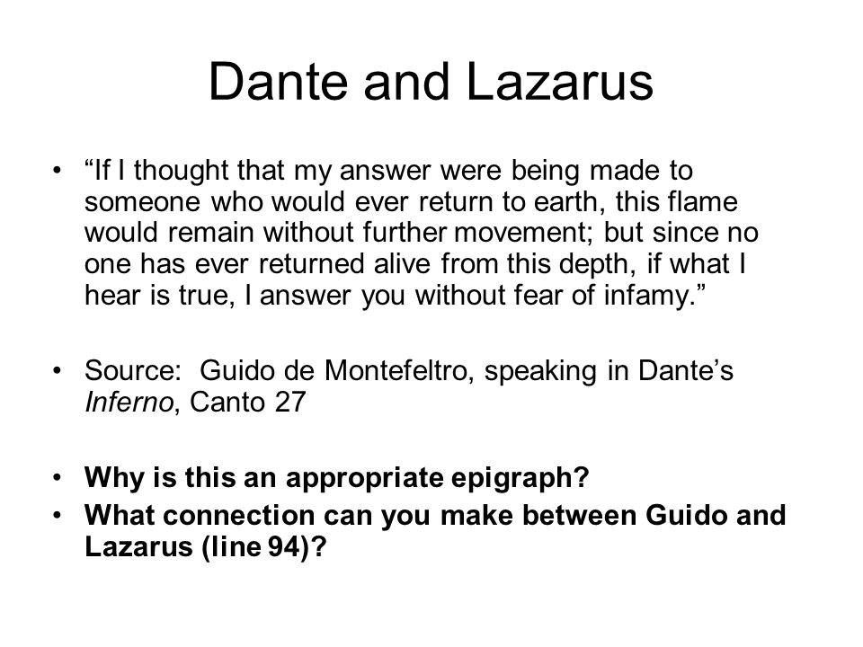 Dante and Lazarus If I thought that my answer were being made to someone who would ever return to earth, this flame would remain without further movem