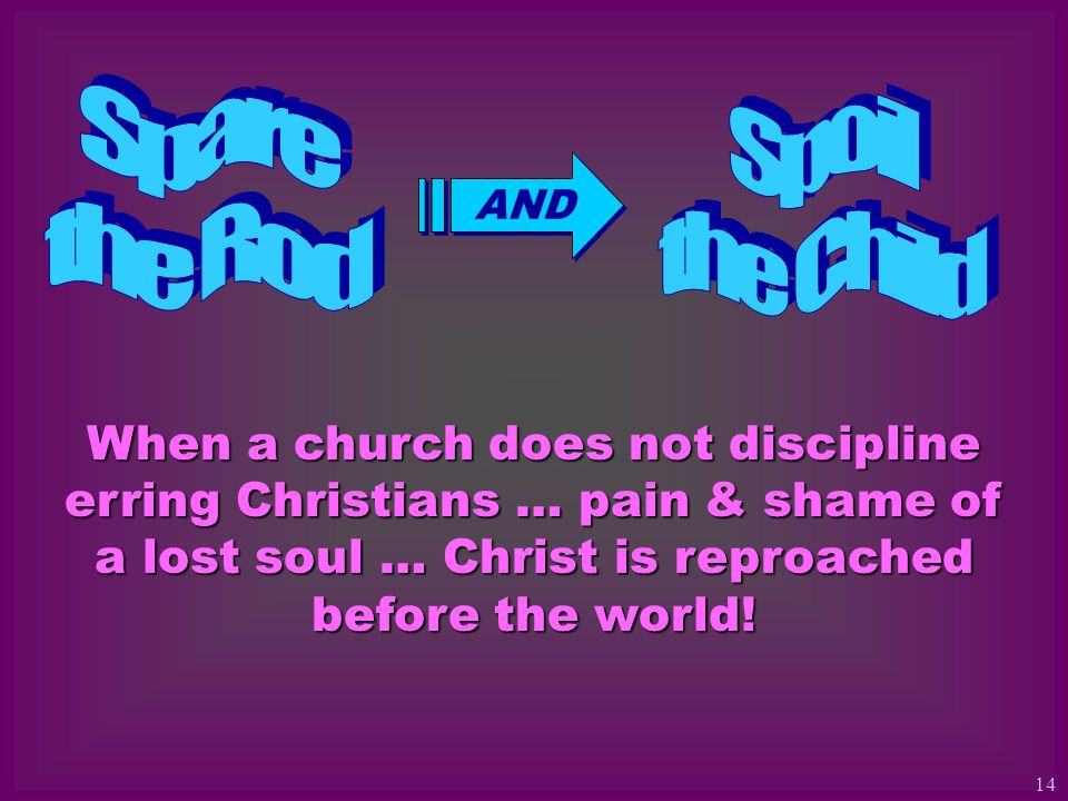 When a church does not discipline erring Christians … pain & shame of a lost soul … Christ is reproached before the world.