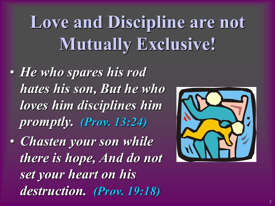 Love and Discipline are not Mutually Exclusive.