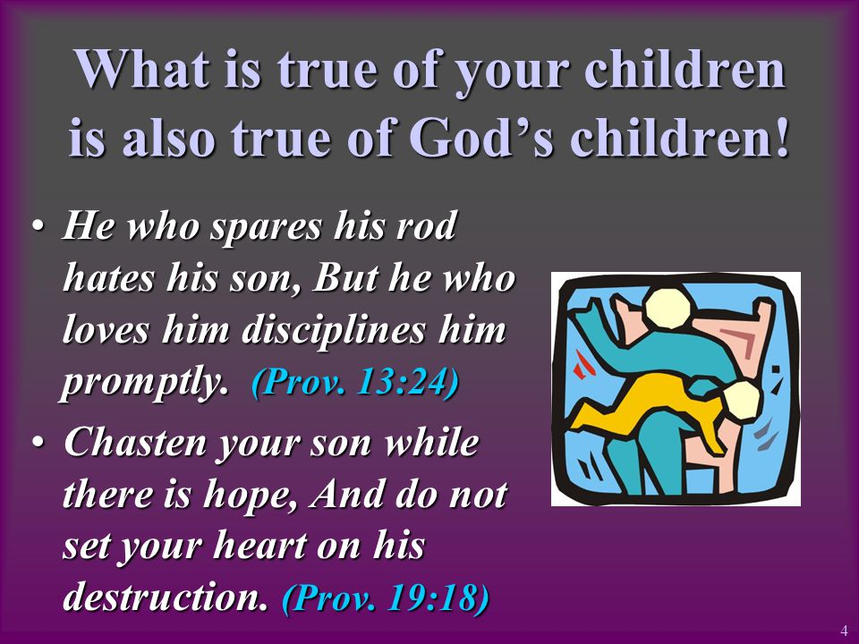 What is true of your children is also true of Gods children.