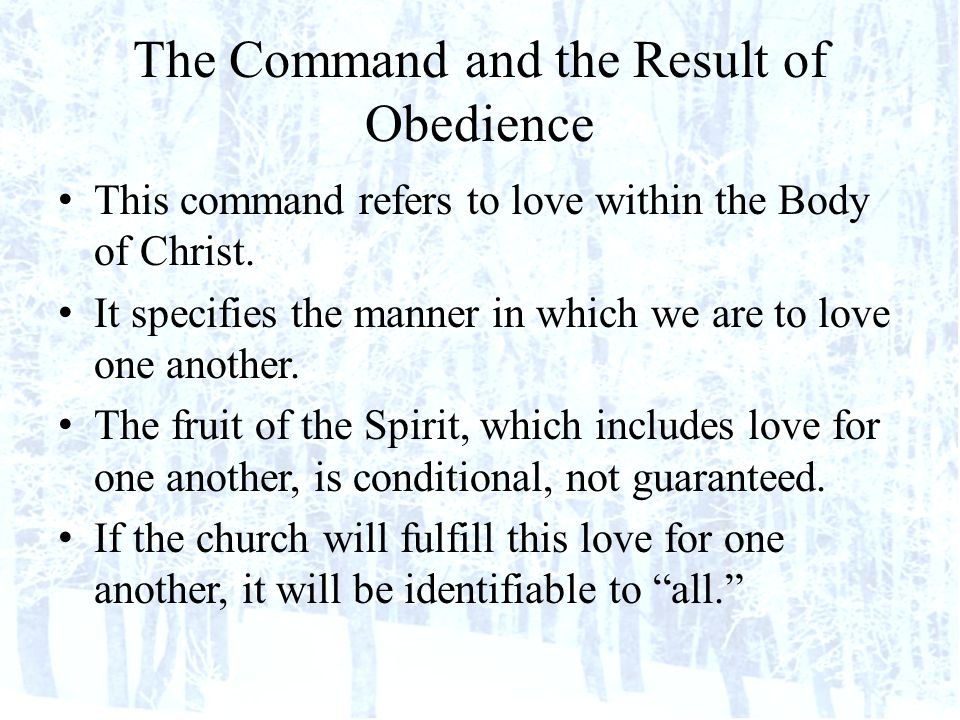 The Command and the Result of Obedience This command refers to love within the Body of Christ.