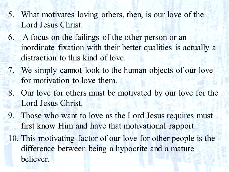5.What motivates loving others, then, is our love of the Lord Jesus Christ.