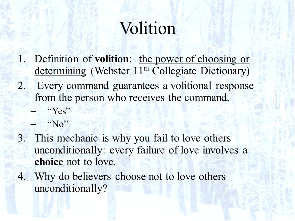 Volition 1.Definition of volition: the power of choosing or determining (Webster 11 th Collegiate Dictionary) 2.