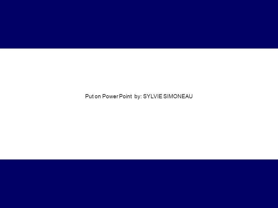 Put on Power Point by: SYLVIE SIMONEAU