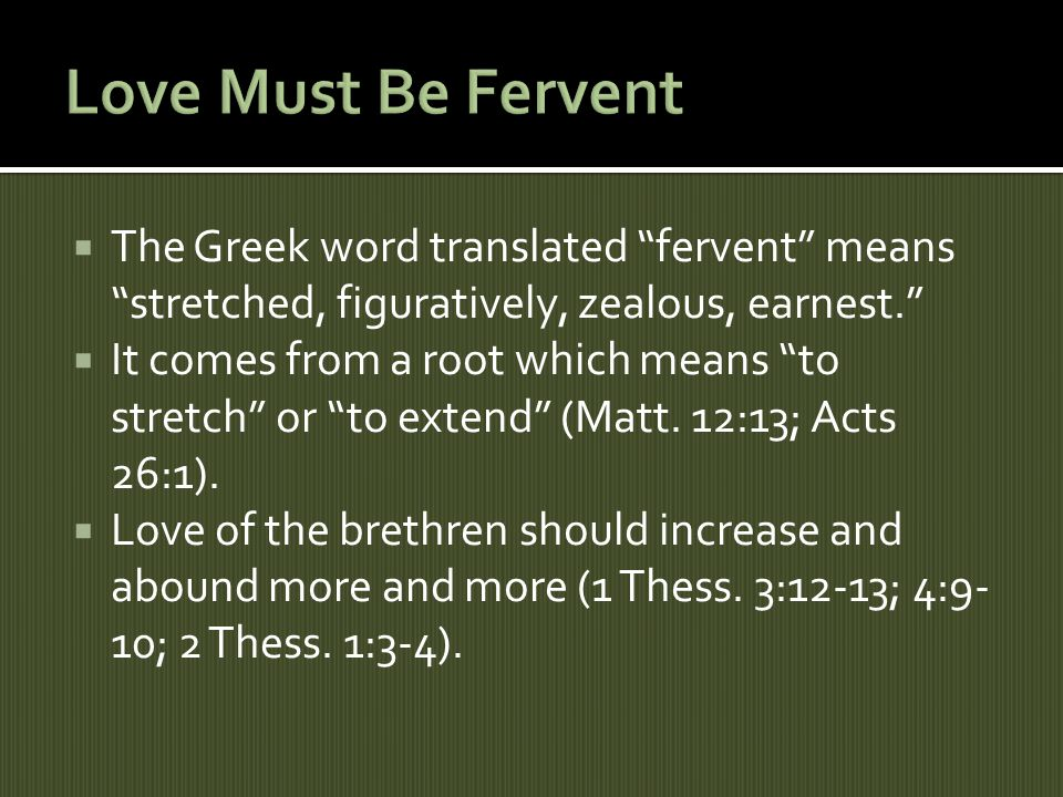 The Greek word translated fervent means stretched, figuratively, zealous, earnest.