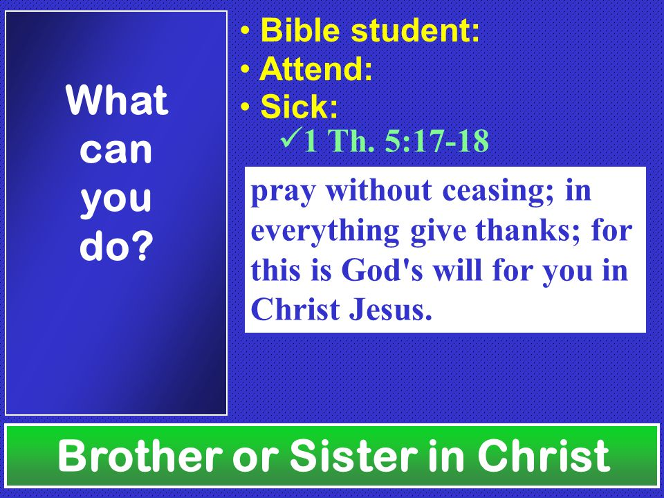 Brother or Sister in Christ What can you do.Bible student: Attend: 1 Th.