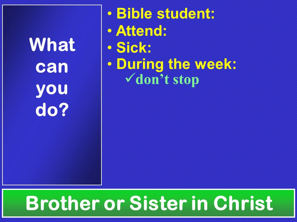 Brother or Sister in Christ What can you do.
