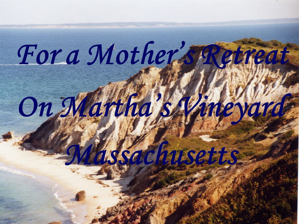 For a Mothers Retreat On Marthas Vineyard Massachusetts