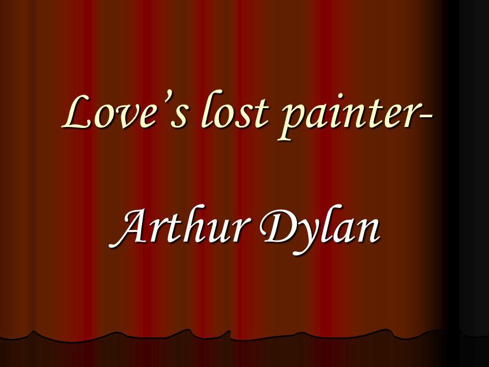 Loves lost painter- Arthur Dylan