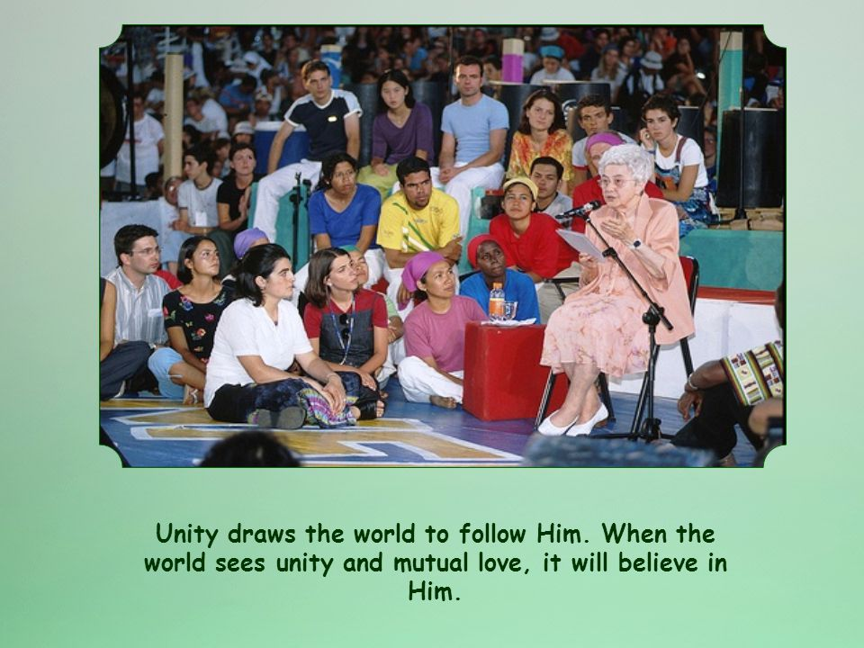 Mutual love brings about unity. Jesus said,...may they all be one...