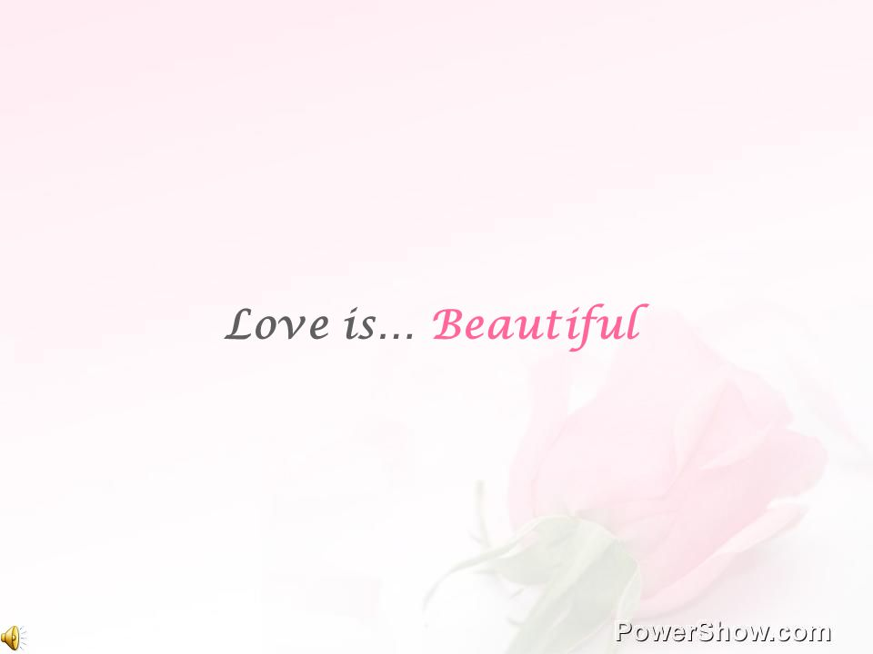 Love is… Beautiful