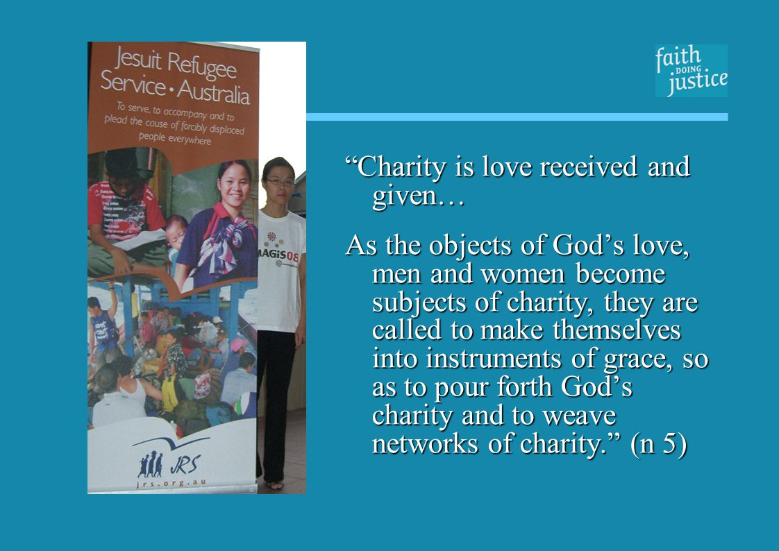 Charity … is what gives rise to the Churchs social teaching, which is caritas in veritate in sociali: the proclamation of the truth of Christs love in society.