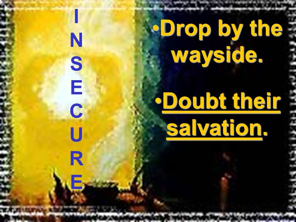 Doubt their salvation.Doubt their salvation. INSECUREINSECURE