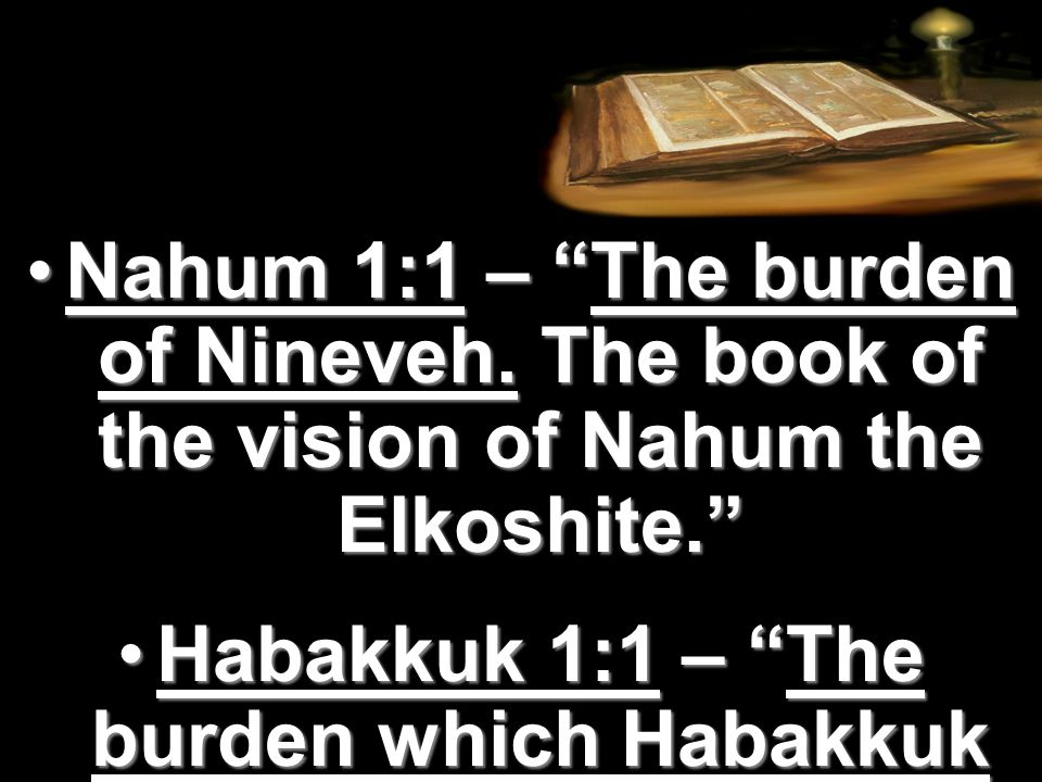 Nahum 1:1 – The burden of Nineveh. The book of the vision of Nahum the Elkoshite.Nahum 1:1 – The burden of Nineveh. The book of the vision of Nahum th